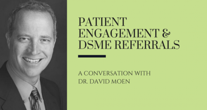 Patient Engagement and DSME Referrals: A Conversation with Dr. David Moen