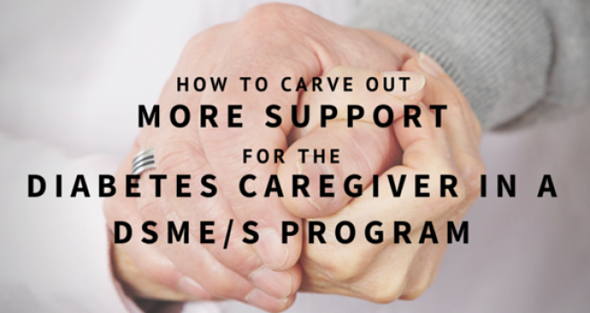 How to Carve Out More Support for the Diabetes Caregiver in a DSME/S Program